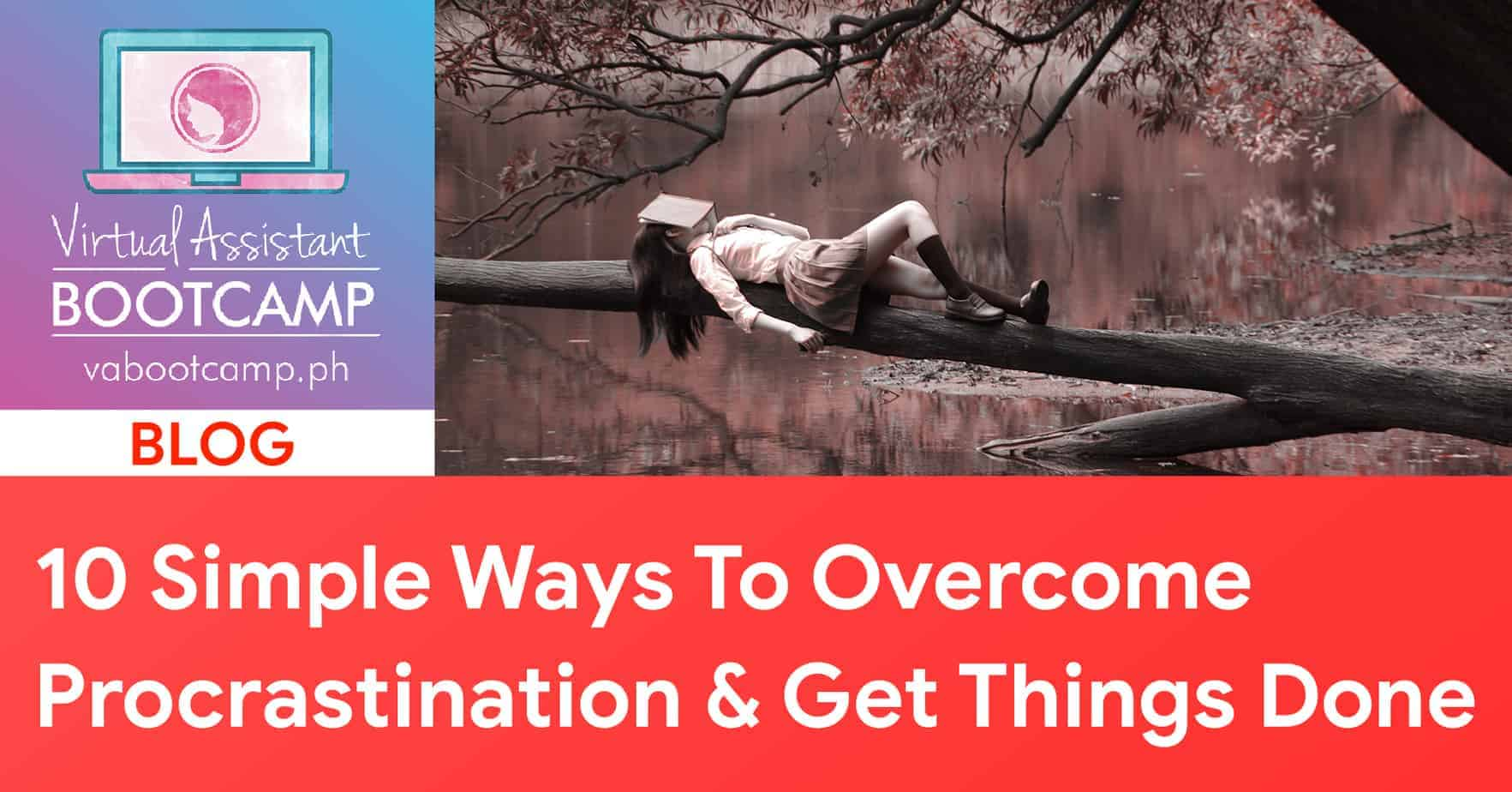 10 Simple Ways To Overcome Procrastination & Get Things Done